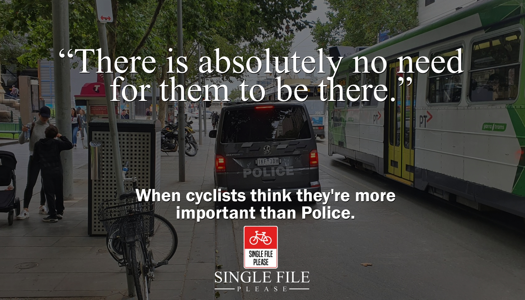 When cyclists think they're more important than police.