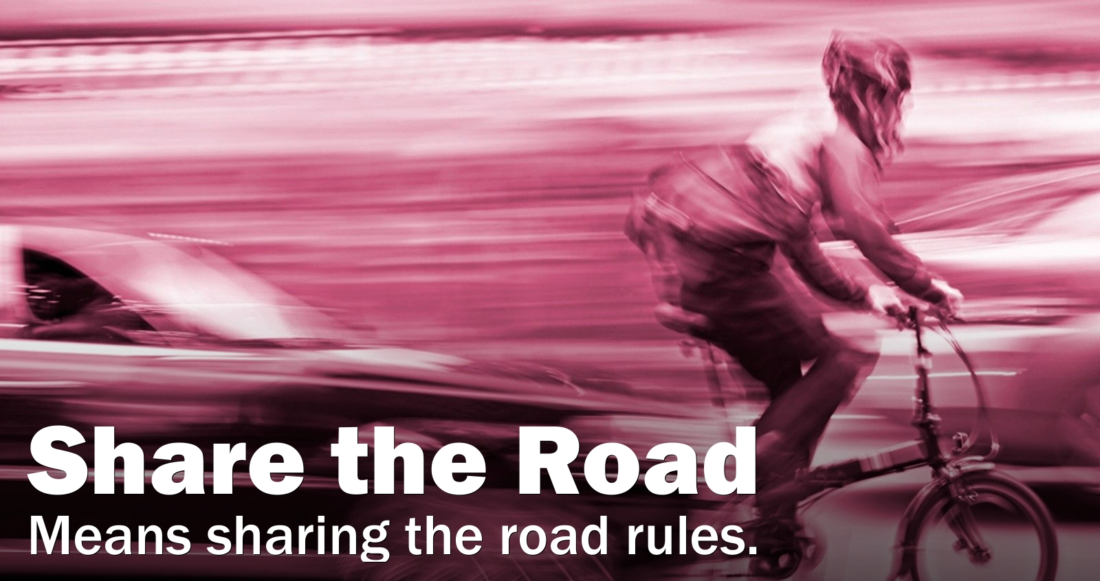 Share the road means sharing the road rules